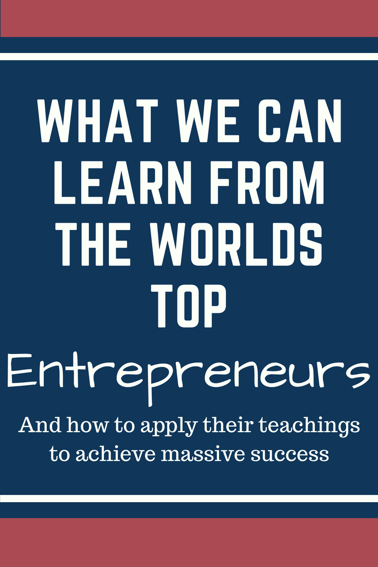 What we can learn from the worlds top entrepreneurs